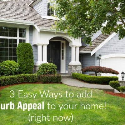 3 Easy Ways to Add Curb Appeal to your Home (right now)