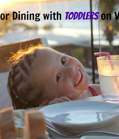 Tips for Dining with a Toddler on Vacation (or anywhere, really)