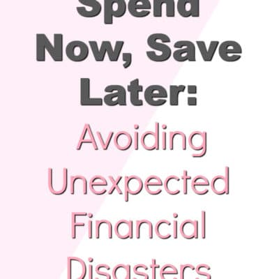Spend Now, Save Later: Avoiding Unexpected Financial Disasters