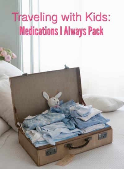 Traveling with Kids: Medications I Travel With