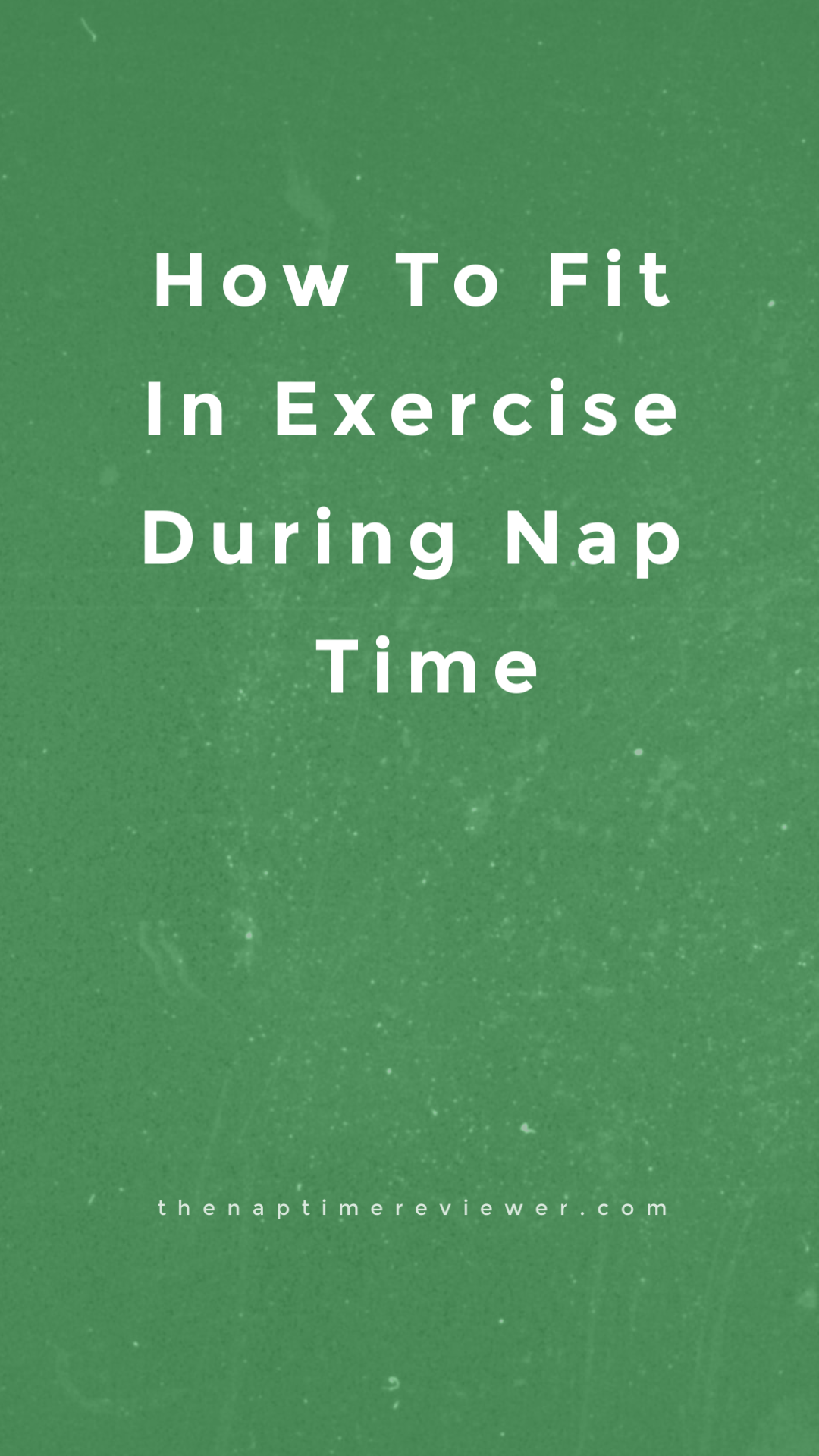 How To Fit In Exercise During Nap Time